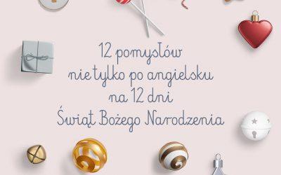 12 pomysłów na 12 dni Świąt Bożego Narodzenia… Nie tylko po angielsku.