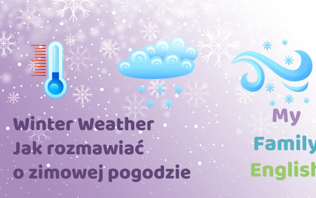 Winter Weather czyli jak po angielsku rozmawiać o zimowej pogodzie.