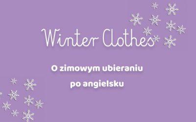 Winter clothes – zimowe ubrania na 3 sposoby czyli jak się ubieramy po angielsku
