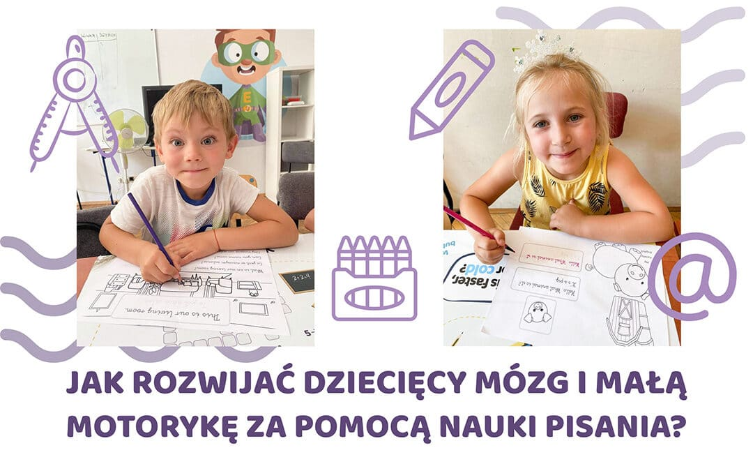 Jak rozwijać dziecięcy mózg i małą motorykę za pomocą nauki pisania?
